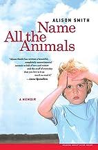 Name All the Animals: A Memoir