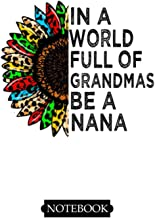 """In A World Full Of Grandmas Be A Nana notebook: Journal for Writing, College Ruled Size 6"""" x 9"""", 100 Pages"""