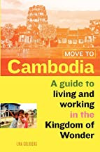 Move to Cambodia: A guide to living and working in the Kingdom of Wonder by Lina Goldberg (14-Dec-2012) Paperback