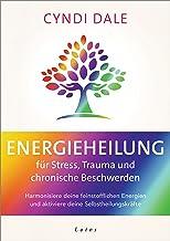 Energieheilung für Stress, Trauma und chronische Beschwerden: Harmonisiere deine feinstofflichen Energien und aktiviere de...