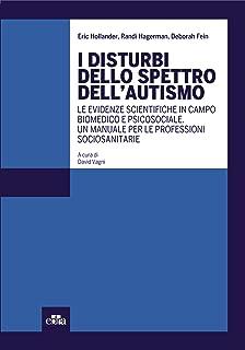 I disturbi dello spettro dell'autismo: Le evidenze scientifiche in campo biomedico e psicosociale. Un manuale per le profe...