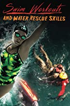 Swim Workouts and Water Rescue Skills: Techniques to Swim Faster, Longer, and Safer: 13