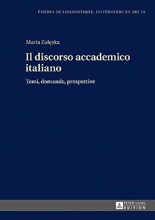 Il discorso accademico italiano: Temi, domande, prospettive (Etudes de linguistique, littérature et arts / Studi di Lingua, Letteratura e Arte Vol. 19)