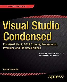 Visual Studio Condensed: For Visual Studio 2013 Express, Professional, Premium and Ultimate Editions