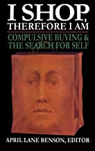 I Shop Therefore I Am: Compulsive Buying and the Search for Self
