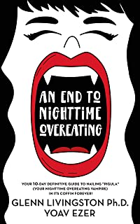 """An End to Nighttime Overeating: Your 10-Day Definitive Guide to Nailing """"Pigula"""" (Your Nighttime Overeating Vampire) in it..."""
