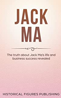 Jack Ma: The Truth about Jack Ma's Life and Business Success Revealed