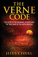 The Verne Code: The secret of the Anunnaki, Atlantis and the true shape of the Earth unveiled
