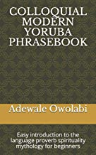 COLLOQUIAL MODERN YORUBA PHRASEBOOK: Easy introduction to the language proverb spirituality mythology for beginners