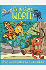 It's a Bug's World: 30 Bug Coloring Pages and 30 Dot-to-Dot Activities! Fun for Girls and Boys! Makes a great gift! Paperback