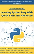 Learning Python Easy With Quick Basic And Advanced: This book contains Python Basic And Advanced (Python 3 Version) which helps beginner to understand and start work with python.