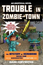 Trouble in Zombie-town: The Mystery of Herobrine: Book One: A Gameknight999 Adventure: An Unofficial Minecrafter?s Adventure (Unofficial Minecrafters Mystery of Herobrine)