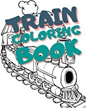 Train Coloring Book: More Than 70 Unique Pages of Trains Drawn in Various Styles. For Kids and Toddlers Ages 2-4, Ages 4-8...