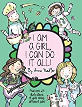 I am a girl, I can do it all!: A Unique and Fun Coloring Book Designed to Inspire and Motivate Girls; features 24 illustrations of girls working in different professions!