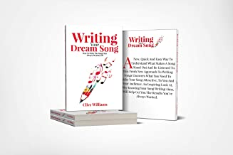 Writing Your Dream Song: How To Write The Songs You've Always Dreamed of (How 2)