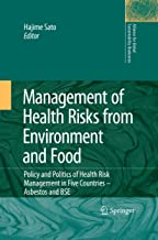 Management of Health Risks from Environment and Food: Policy and Politics of Health Risk Management in Five Countries -- Asbestos and BSE (Alliance for Global Sustainability Bookseries Book 16)