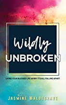 Wildly Unbroken: Living your blessed life when it's all falling apart (English Edition)