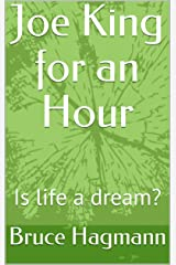Joe King for an Hour: Is life a dream? (Joe King Series Book 1) Kindle Edition