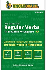 The most useful regular verbs in Brazilian Portuguese: Learn how to conjugate, use and pronounce 50 regular verbs in Portuguese Kindle Edition