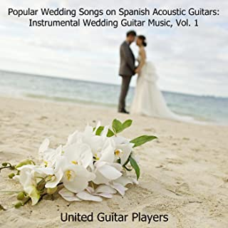Popular Wedding Songs on Spanish Acoustic Guitars: Instrumental Wedding Guitar Music, Vol. 1