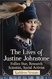 The Lives of Justine Johnstone: Follies Star, Research Scientist, Social Activist