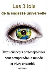 Les 3 lois de la sagesse universelle: Trois concepts philosophiques pour comprendre le monde et vivre ensemble Format Kindle