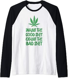 Inhale The Good Shit Exhale The Bad Shit Marijuana Leaf Weed Raglan Baseball Tee