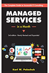 Managed Services in a Month: Build a Successful, Modern Computer Consulting Business in 30 Days Kindle Edition