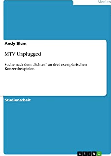 """MTV Unplugged: Suche nach dem """"Echten"""" an drei exemplarischen Konzertbeispielen (German Edition)"""