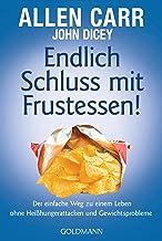 Endlich Schluss mit Frustessen!: Der einfache Weg zu einem Leben ohne Heißhungerattacken und Gewichtsproblemen (German Edi...