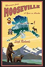Messages from Mooseville: A Year in Alaska