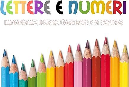LETTERE E NUMERI - Impariamo insieme: Impariamo lalfabeto e i numeri insieme a mamma e papà
