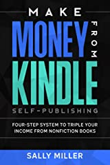 Make Money From Kindle Self-Publishing: Four-Step System To Triple Your Income From Nonfiction Books (Make Money From Home Book 3) Kindle Edition