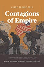 Contagions of Empire: Scientific Racism, Sexuality, and Black Military Workers Abroad, 1898–1948