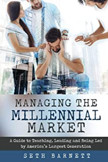 Managing the Millennial Market: A Guide to Teaching, Leading and Being Led by America's Largest Generation