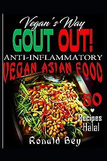 ANTI-INFLAMMATORY: GOUT OUT - VEGAN'S WAY- 50 RECIPES- HALAL: VEGAN ASIAN FOOD