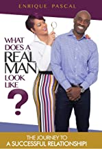 What Does A Real MAN Look Like?: What Every Man And Woman Need To Know About True MANHOOD!