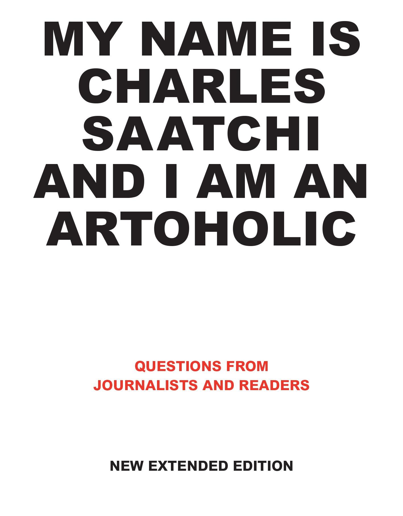 Download My Name Is Charles Saatchi And I Am An Artoholic. New Extended Edition: Questions From Journalists And Readers (English Ed... 