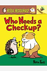 Who Needs a Checkup?: An Acorn Book (Hello, Hedgehog #3) Paperback