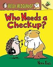 Who Needs a Checkup?: An Acorn Book (Hello, Hedgehog #3)
