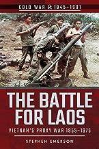 The Battle for Laos: Vietnam's Proxy War, 1955–1975 (Cold War 1945-1991)