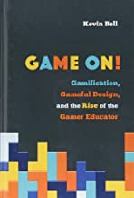 Game On!: Gamification, Gameful Design, and the Rise of the Gamer Educator (Tech.edu: A Hopkins Series on Education and Technology)