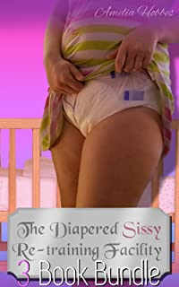 The Diapered Sissy Re-Training Facility - the first 3 books: Dark ABDL sissification collection with femdom, diapers, spankings, and more!