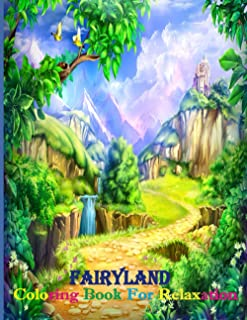 Fairyland Coloring Book For Relaxation: Fairyland Coloring for Fun and Stress Relief and Relaxation with unique illustrati...