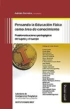 Pensando la Educación Física como área de conocimiento: Problematizaciones pedagógicas del sujeto y el cuerpo (Spanish Edition)
