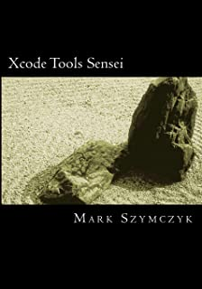 Xcode Tools Sensei: Your Guide to the Mac OS X and iOS Developer Tools