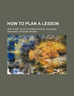 How to Plan a Lesson; And Other Talks to Sunday-School Teachers