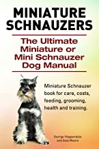 Miniature Schnauzers. Miniature Schnauzer book for care, costs, feeding, grooming, health and training. Ultimate Miniature or Mini Schnauzer Dog Manual.