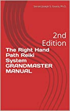 The Right Hand Path Reiki System GRANDMASTER MANUAL: 2nd Edition