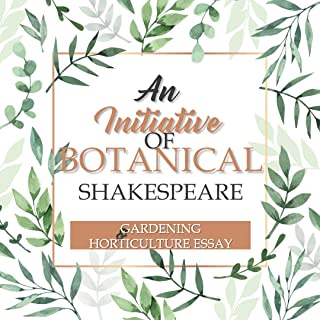 An Initiative Of Botanical Shakespeare: An Visual Compilation Of Flowers, Fruits, Vegetables, Leaves, Seeds And Vegetation...